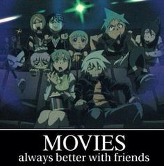 Movies: always better with friends, text, funny, Soul Eater characters; Soul Eater