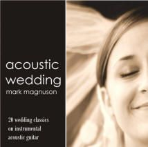 Acoustic Wedding CD ~ Wedding Songs Ceremony Music Downloads. 20 top wedding songs arranged for instrumental acoustic guitar by Mark Magnuson.
