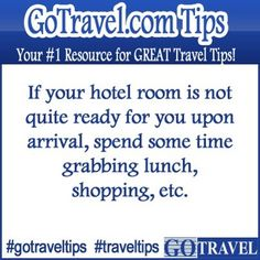 If your hotel room is not quite ready for you upon arrival, spend some time grabbing lunch, shopping, etc. #Travel #TravelTips