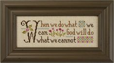 """Lizzie Kate - Cross Stitch Kits - 123Stitch.com BEAUTIFUL """"W""""! I THINK I WOULD SAY, """"IF WE DO WHAT WE CAN, GOD MAY DO WHAT WE CANNOT."""""""