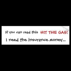 Insurance Humor Funny Bumper sticker