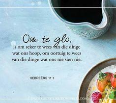 HEBREËRS 11:1 Om te glo, is om seker te wees van die dinge wat ons hoop, om oortuig te wees van die dinge wat ons nie sien nie.  Met Jesus, het ons hoop ... dit beteken dat ons Hom kan vertrou. Ons kan hoop vir onsigbare dinge omdat ons weet dat Sy woord waar is. Hy sal Sy beloftes vervul – Angela Perritt. #LiefGodGrootliks Prayer Book, Afrikaans, Soul Food, Bible Verses, Prayers, Sayings, Words, Inspirational, Quotes