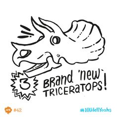 June 3rd. This time last year, scientists dug up 3 complete triceratops. Hell Yeah for groundbreaking discovery! #100HellYeahs