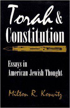 Torah and Constitution : Essays in American Jewish Thought / Milton R. Konvitz /  KF 358 .K66 1998