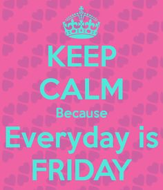 KEEP CALM Because Everyday is FRIDAY