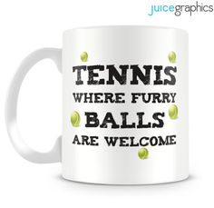 Tennis. Where furry balls are welcome. Funny mug by JuiceGraphics