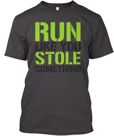 Run Like You Stole Something Heathered Charcoal  T-Shirt Front