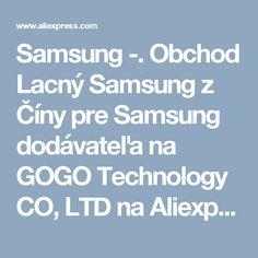 Samsung -. Obchod Lacný Samsung z Číny pre Samsung dodávateľa na GOGO Technology CO, LTD na Aliexpress.com
