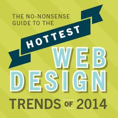 The No-Nonsense Guide to the Hottest Web Design Trends of 2014 #webdesign #designtrends
