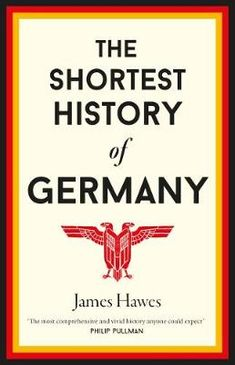 The Shortest History of Germany by James Hawes.