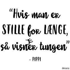 Wallsticker - Pippi - Hvis man er stille for længe Drawing Quotes, Words Worth, Mood Boards, Sentences, Wise Words, Verses, Funny Quotes, Self, Love You