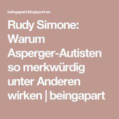 Rudy Simone: Warum Asperger-Autisten so merkwürdig unter Anderen wirken | beingapart Aspergers, Math Equations, Autism Awareness, Cool Names, Good To Know, Fibromyalgia