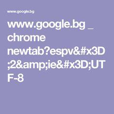 www.google.bg _ chrome newtab?espv=2&ie=UTF-8