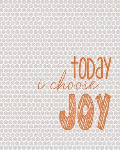Today I choose joy - PRINTABLE JPEG FILE