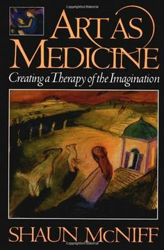 """Art as Medicine: Creating a Therapy of the Imagination"" by Shaun McNiff, as featured in the Arts & Healing Network. ""Wherever illness is associated with the loss of soul, the arts emerge spontaneously as remedies – soul medicine."""