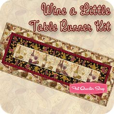 Wine A Little Table Runner Kit Featuring Wine A Little, You'll Feel Better! by Cynthia Coulter