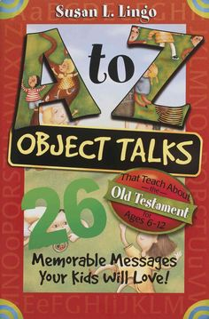 A to Z Object Talks That Teach About the Old Testment: 26 Memorable Messages Your Kids Will Love!: Ages 6-12