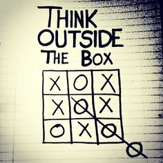 Creativity & Innovation. Think outside of the box.