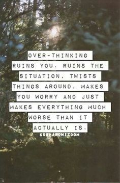 I wish I could learn to stop over thinking!