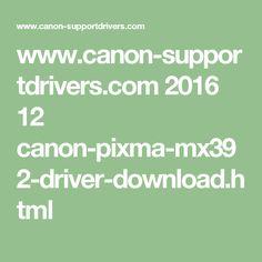 www.canon-supportdrivers.com 2016 12 canon-pixma-mx392-driver-download.html