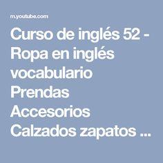 Curso de inglés 52 - Ropa en inglés vocabulario Prendas Accesorios Calzados zapatos Clothes - YouTube