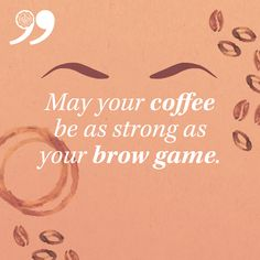 May your coffee be as strong as your brow game. via GlossyBox Brow Quotes, Makeup Quotes, Beauty Quotes, Rodan Fields Skin Care, Brow Studio, Beauty Lash, Beauty Skin, Salon Quotes, Lash Room