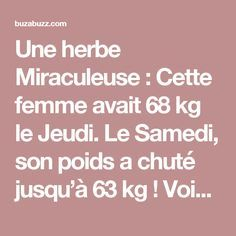 Une herbe Miraculeuse : Cette femme avait 68 kg le Jeudi. Le Samedi, son poids a chuté jusqu'à 63 kg ! Voici la Raison de CE changement…(Recette) - BuzaBuzz Health And Nutrition, Health Fitness, 100 Calories, Menopause, Clean Recipes, Cellulite, Diet Tips, The Cure, Medical