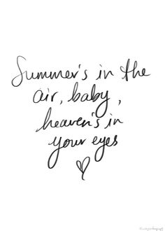 Summer's in the air, baby, heaven's in your eyes.