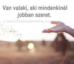 Hálát adok a mai napért. Hálás vagyok, hogy van valaki, aki mindenkinél jobban szeret. Soha nem szab feltételeket. Egyenes és tiszta az út, ami hozzá vezet.  Így szeretlek, Élet!  Köszönöm. Szeretlek ❤  ⚜ Ho'oponoponoWay Magyarország ⚜