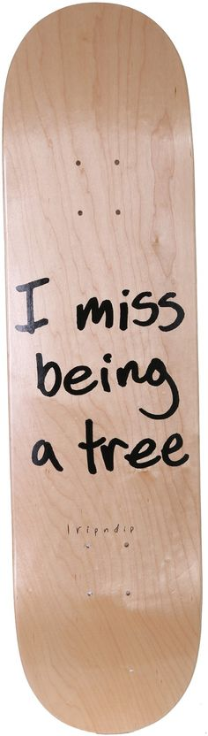 Rip N Dip I Miss Being A Tree 8.0 Skateboard Deck - Free Shipping