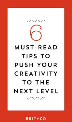 Read this to get tips on taking your creativity to the next level.