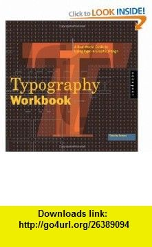 Typography Workbook A Real-World Guide to Using Type in Graphic Design (9781592533015) Timothy Samara , ISBN-10: 1592533019  , ISBN-13: 978-1592533015 ,  , tutorials , pdf , ebook , torrent , downloads , rapidshare , filesonic , hotfile , megaupload , fileserve