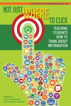 Not Just Where to Click: Teaching Students How to Think about Information (PIL - Books / Professional Development - Books for Academic Librarians - New Products - ALA Store Reading Lists, Book Lists, Reading Room, Library Skills, Future School, Information Literacy, Knowledge Management, Library Science, School Librarian