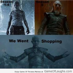 The White Walkers went for shopping