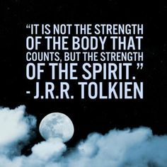 Tolkien - It is not the strength of the body that counts - Love of Life Quotes Tolkien Quotes, Jrr Tolkien, Great Quotes, Quotes To Live By, Inspirational Quotes, Small Quotes, Motivational, The Words, Yoga Quotes