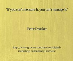 If you can't measure it, you can't manage it.  http://www.grovine.com/services/digital-marketing-consultancy-services/  #digitalmarketing #onlinemarketing #inboundmarketing #contentmarketing #digitalindia