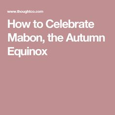 How to Celebrate Mabon, the Autumn Equinox