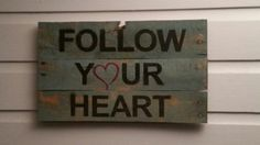 Check out this item in my Etsy shop https://www.etsy.com/listing/206209162/reclaimed-pallet-wood-sign-follow-your