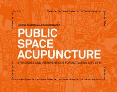 Acupuncture strategies to renovate infrastructure, landscape elements and public space of a city. As the financial crisis deepens in many European countries and the construction sector remains in a slump, many plans for urban regeneration have been shelved. Cities are cutting their spending on large public works, so the time is ripe for low-cost strategies that have a positive impact on the urban habitat. One such strategy is Public Space Acupuncture, in which independent, but coordinated…