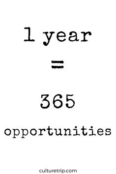 One year equals 365 opportunities.