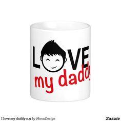 I love my daddy n.9 classic white coffee mug