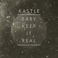 Baby, Keep It Real by Kastle on SoundCloud