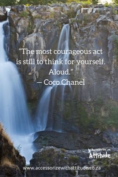 """""""The most courageous act is still to think for yourself. Aloud."""" — Coco Chanel"""