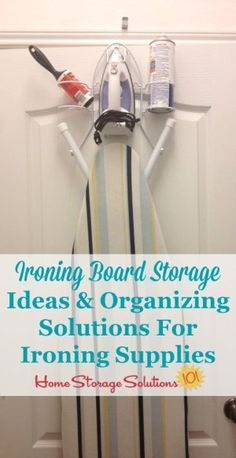Lots of ideas for ironing board storage and organizing ironing supplies and accessories no matter how much, or how little, you iron, and whatever the layout of your laundry room or laundry area {on Home Storage Solutions 101}