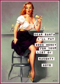 """""""Dear Santa, I'll pay good money for your list of naughty boys."""" - """"Dear Santa, I'll pay good money for your list of naughty boys. Gil Elvgren, Retro Humor, Vintage Humor, Vintage Posters, Retro Funny, Funny Vintage, Christmas Quotes, Christmas Humor, Christmas Projects"""