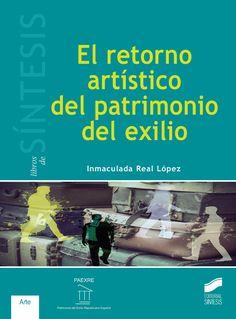 El retorno artístico del patrimonio del exilio / Inmaculada Real López. Síntesis, D.L. 2016