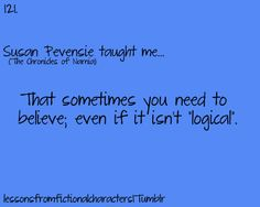 Susan Pevensie taught me that sometimes you need to believe; even if it isn't 'logical'.