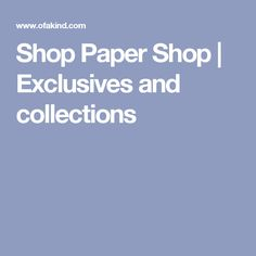Shop Paper Shop | Exclusives and collections