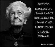 Rare sono le persone che usano la mente, poche colore che usano il cuore, e uniche coloro che usano entrambi. Aforismi e citazioni famose: Frase Famosa Rita Levi-Montalcini