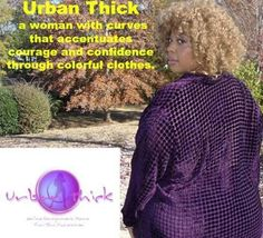 """Many have asked me what does """"Urban Thick"""" mean..... and here's the answer...... """"a woman with #curves that accentuates #courage and #confidence through #colorful clothes.  UrbanThick.com"""